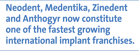 Neodent, Medentika, Zinedent and Anthogyr now constitute one of the fastest growing international implant franchises.